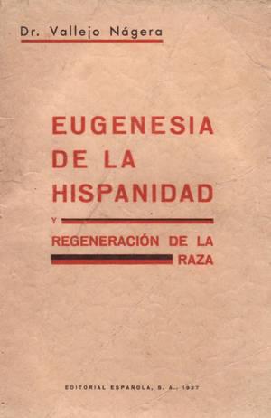 Dr. Antonio Vallejo Nágera, Eugenesia de la Hispanidad, Bilbao1937, pkena Cruzada Española y Europea en España. Pirtada del libro, cuyo texto completo aporto por primera vez en la Historia digitalizado, en PDF de descarga graguita.